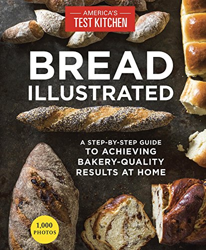 Bread Illustrated: A Step-By-Step Guide to Achieving Bakery-Quality Results At - Easy Make How An To