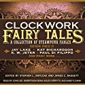 Clockwork Fairy Tales: A Collection of Steampunk Fairy Tales Audiobook by Stephen L. Antczak, James C. Bassett Narrated by Anne Flosnik, Kaleo Griffith, Robertson Dean, John Lee