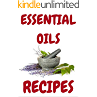 essential oils: essential oils recipes Guide,