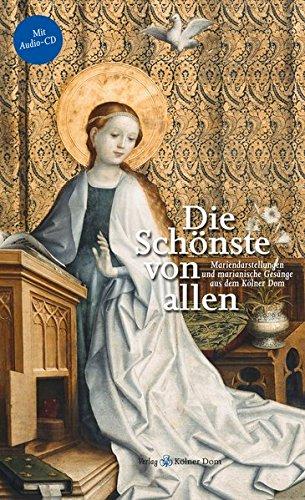 Die Schönste von allen: Mariendarstellungen und marianische Gesänge aus dem Kölner Dom (CD-Bücher)