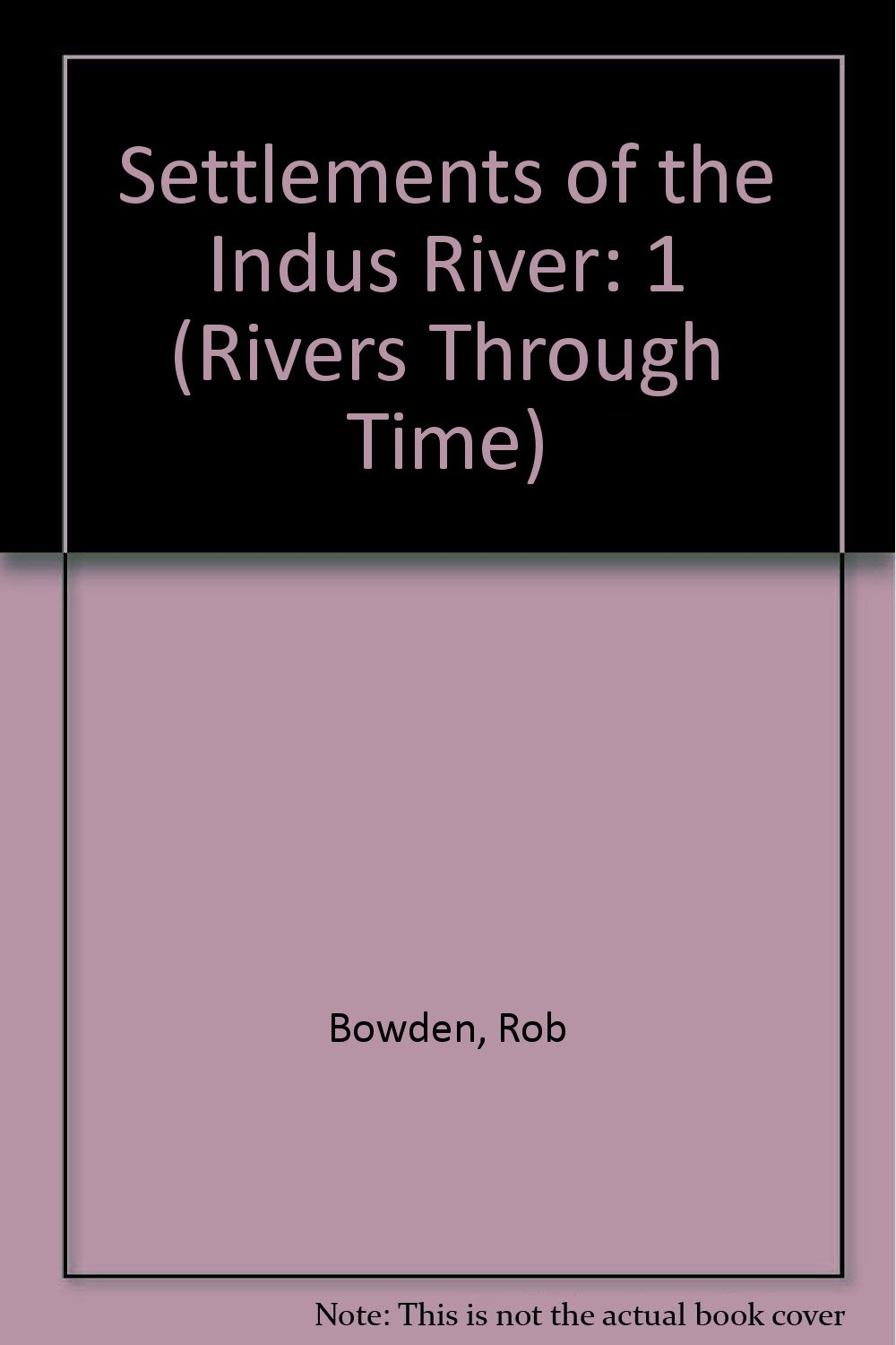1: Settlements of the Indus River (Rivers Through Time)