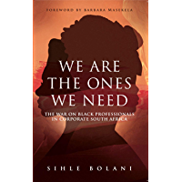 We Are The Ones We Need: The War on Black Professionals in Corporate South Africa (English Edition)