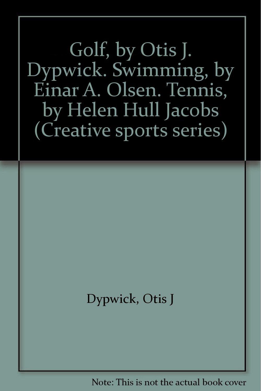 Golf by Otis J Dypwick Swimming by Einar A Olsen Tennis by