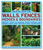 Creative Ideas for Walls,  Fences, Hedges and Boundaries: Practical advice on designing garden barriers and borders, using planting, wood, brick, metal and ornament.