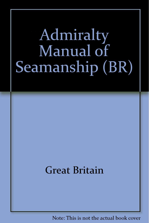 Admiralty Manual of Seamanship (BR): Amazon.co.uk: Great Britain:  9780117726956: Books