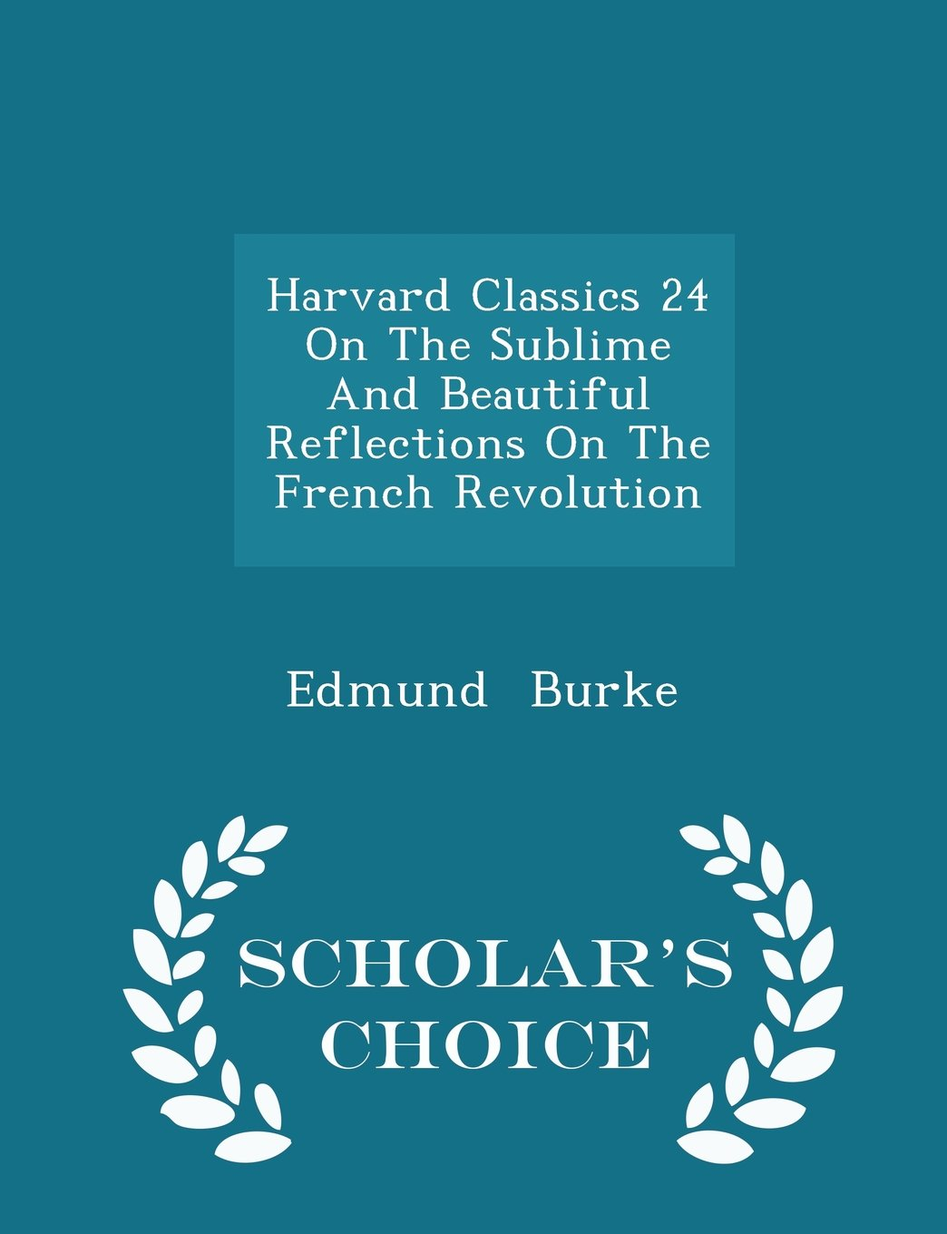 Download Harvard Classics 24 On The Sublime And Beautiful Reflections On The French Revolution  - Scholar's Choice Edition pdf