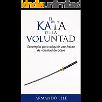 El Kata de la Voluntad: Estrategias para adquirir una fuerza de voluntad de acero.