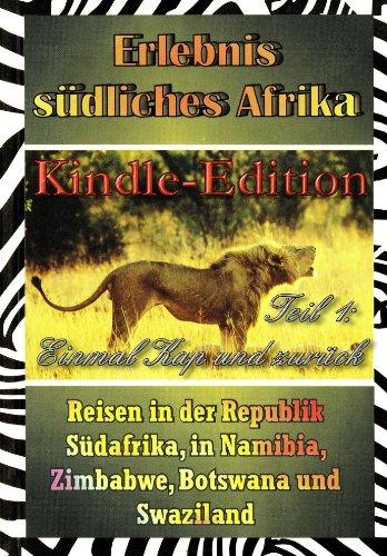 Südafrika. Einmal Kap und zurück (Erlebnis südliches Afrika: Reisen in der Republik Südafrika, in Namibia, Zimbabwe, Botswana und Swaziland)