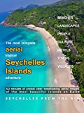 The Most Complete Aerial Tropical Seychelles Islands Adventure - Seychelles from the Air