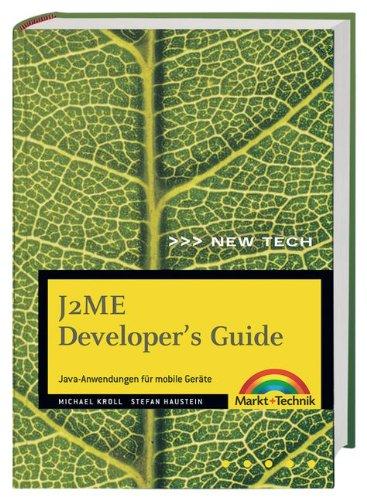 J2ME - Developer's Guide Java-Anwendungen für mobile Geräte (New Technology)