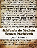 img - for Historia de Yeshua Segun Matityah (Spanish Edition) by Jos?? A Alvarez (2013-07-27) book / textbook / text book