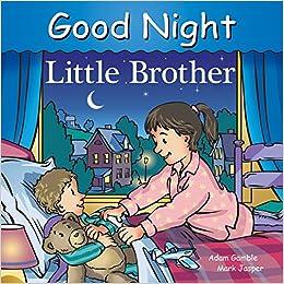 c6dc3c026d79 Amazon.com: Good Night Little Brother (Good Night Our World)  (9781602195059): Adam Gamble, Mark Jasper, Cooper Kelly: Books