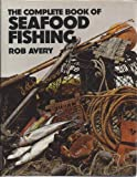 The Complete Book of Seafood Fishing, Rob Avery, 0442210736