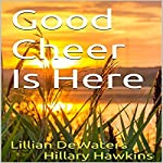 Good Cheer Is Here | Hillary Hawkins,Lillian DeWaters