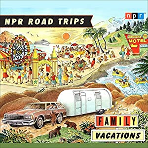 NPR Road Trips: Family Vacations Radio/TV Program