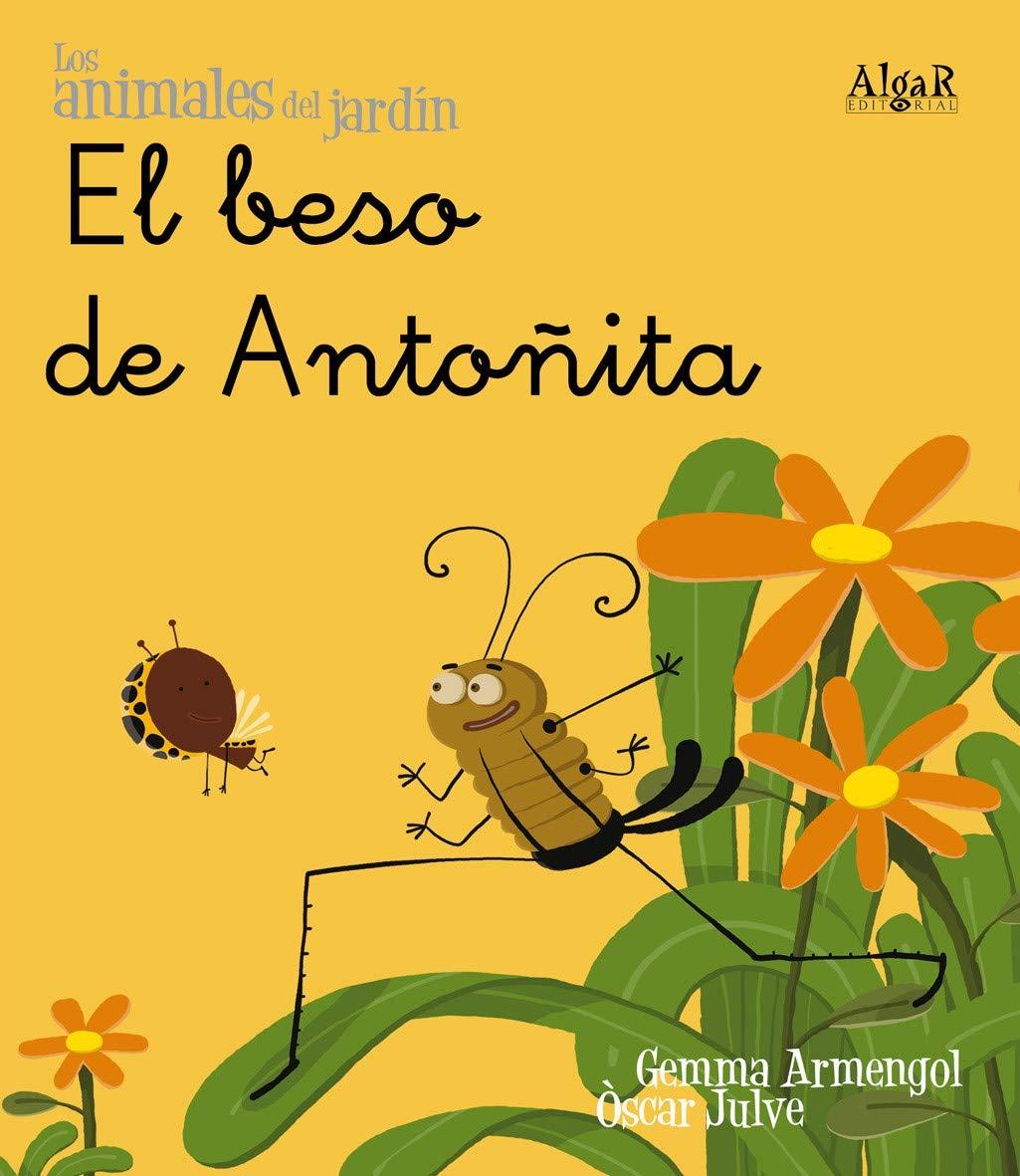 El beso de Antoñita: 1 (Los animales del jardín): Amazon.es: Armengol Mrell, Gemma, Julve Gil, Òscar: Libros