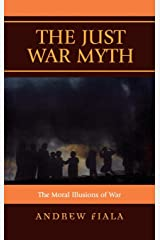 The Just War Myth: The Moral Illusions of War Hardcover