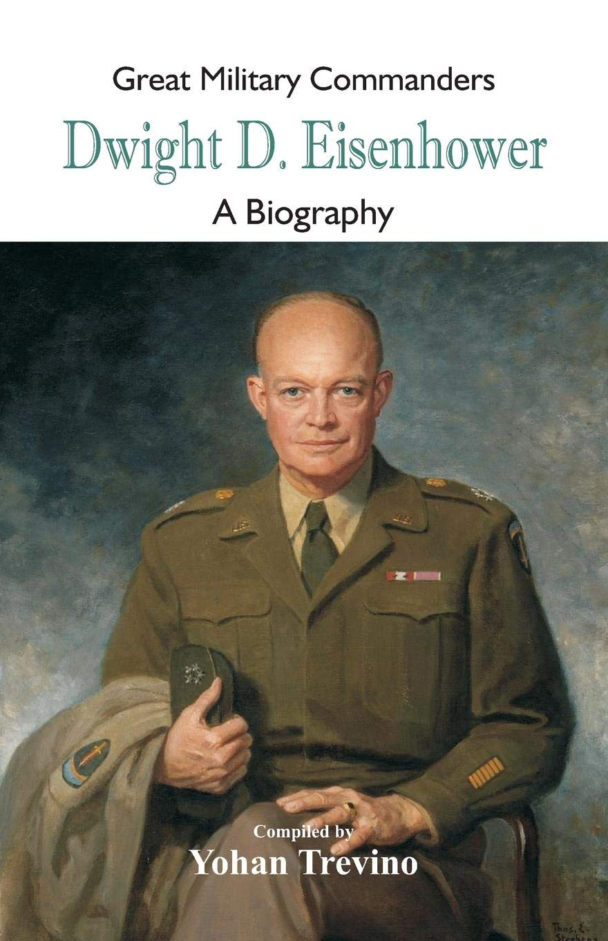 Great Military Commanders Dwight D Eisenhower A