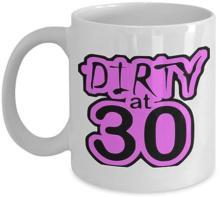 Shaniztoons Dirty At 30 - Taza de regalo de cumpleaños para ...