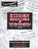 Hidden Headlines of Wisconsin: Strange, Unusual, & Bizarre Newspaper Stories 1860-1910