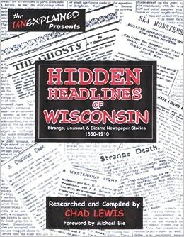 Hidden Headlines of Wisconsin: Strange, Unusual, & Bizarre Newspaper Stories 1860-1910