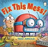 Fix This Mess!, Tedd Arnold, 0823429423