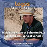 Inside the Heart of Solomon Pt. 2 (Ecclesiastes, Song Of Songs) | Bill Creasy