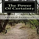 The Power of Certainty: A Simple Guide to Living the Life of Your Dreams Audiobook by Leonard A. Sappleton Narrated by Craig Beck