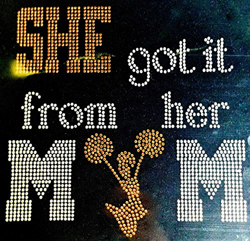 She got it from her Mom Cheer Girl (GOLDEN) Rhinestone Transfer