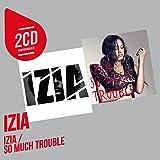 So Much Trouble / Izia (Coffret 2 CD)
