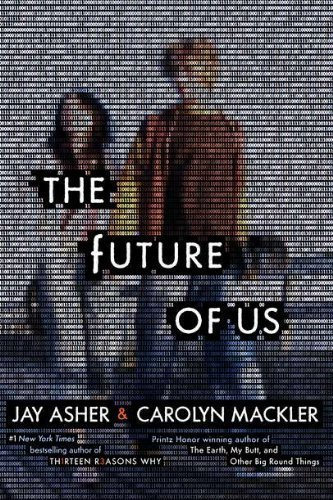 The Future of Us by Asher, Jay, Mackler, Carolyn 1st (first) edition [Hardcover(2011)]