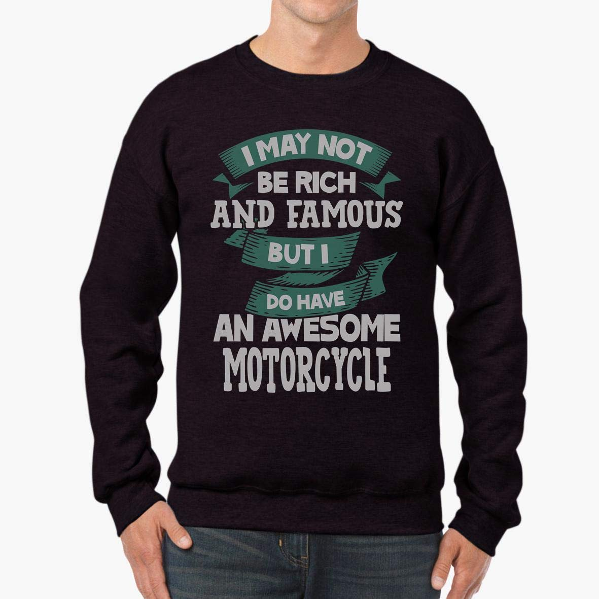 tee I May Not Be Rich and Famous But I Do Have an Awesome Motorcycle Unisex Sweatshirt