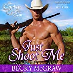Just Shoot Me: Cowboy Way, Book 2  | Becky McGraw
