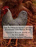 The Plymouth Rock Chicken Standard and Breed Book: Chicken Breeds Book 14 (Volume 14)
