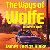 The Ways of Wolfe: Wolfe Family Series, Book 4 | James Carlos Blake