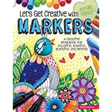 Let's Get Creative with Markers: A Creative Workbook for Coloring, Shading, Blending, and Beyond (Instant Happy)