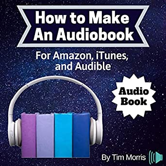 Amazon com: How to Make an Audiobook: For Amazon, iTunes, and