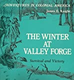 The Winter at Valley Forge, Survival and Victory, James E. Knight, 089375739X