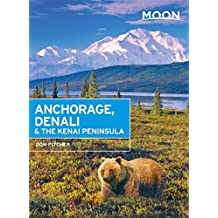 Moon Anchorage, Denali & the Kenai Peninsula (Moon Handbooks)