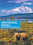 Moon Anchorage, Denali & the Kenai Peninsula (Travel Guide)