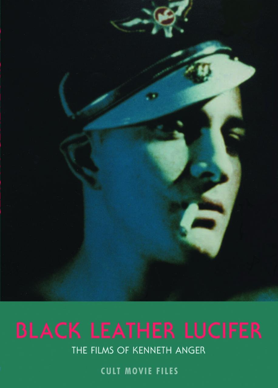 Black Leather Lucifer: The Films Of Kenneth Anger (Cult Movie Files)