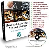 How To Craft Your Author Website No Technical Skills Required- A Complete Step By Step Video Learning Course – Learn SEO, Drive Traffic, Build A List, Newletters, Monetize Your Website, Sell Directly From Your Website, Security, Google Analytics, Mailchimp, Plugins. Even If You Are A Complete Beginner
