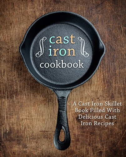 Cast Iron Cookbook: A Cast Iron Skillet Book Filled With Delicious Cast Iron Recipes by [Press, BookSumo]