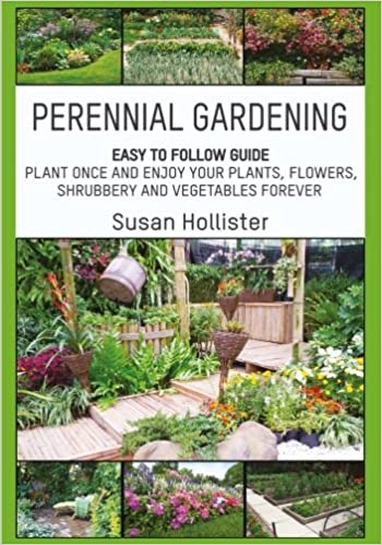 Perennial gardening easy to follow guide plant once and enjoy your perennial gardening easy to follow guide plant once and enjoy your plants flowers shrubbery and vegetables forever perennial gardening guide and mightylinksfo