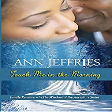 Touch Me in the Morning: Another Family Reunion Novel in the Wisdom of the Ancestors Series Audiobook by Ann Jeffries Narrated by Ginger Walton