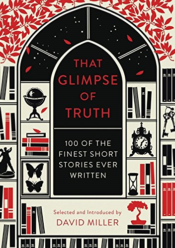 That Glimpse Of Truth: The 100 Finest Short Stories Ever Written David Miller