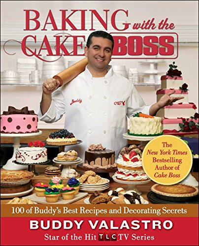 Baking with the Cake Boss: 100 of Buddy's Best Recipes and Decorating Secrets by [Valastro, Buddy]