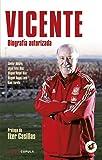 Vicente: Biografía autorizada. Prólogo de Iker Casillas (Deportes)