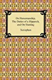 On Horsemanship, the Duties of a Hipparch, and on Hunting, Xenophon and H. G. Dakyns, 1420935127