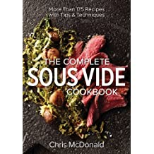 The Complete Sous Vide Cookbook: More than 175 Recipes with Tips and Techniques